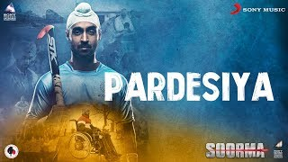 Pardesiya – Soorma | Diljit Dosanjh  | Taapsee Pannu | Shankar Ehsaan Loy | Gulzar