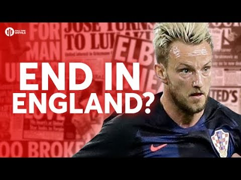 Rakitic: End in England? Tomorrow's Manchester United Transfer News Today! #24