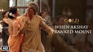 When Akshay Pranked Mouni | Gold | Akshay Kumar | Mouni Roy | 15th August 2018