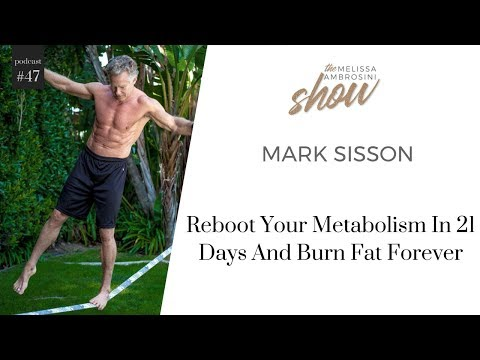 47: Mark Sisson on Rebooting Your Metabolism In 21 Days And Burning Fat Forever w Melissa Ambrosini