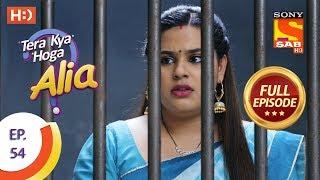 Tera Kya Hoga Alia - Ep 54 - Full Episode - 8th November, 2019