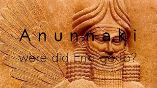 Anunnaki - Where Did ENKI Go To?