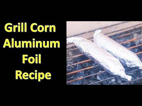 Grill Corn on the Cob with in aluminum foil - grilled in foil corn on the cob -part 2