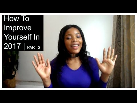 How To Improve Yourself In 2017 | PART 2