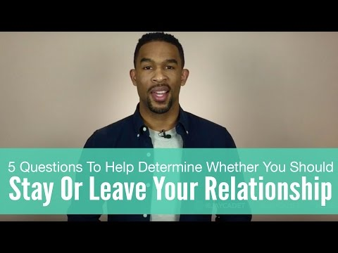 4 Questions To Ask Yourself About Whether To Stay Or Leave Your Relationship