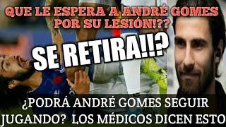 ANDRE GOMES FUE OPERADO ! ESTO DICEN LOS DOCTORES - ANDRÉ GOMES SE RETIRA , PIERNA DE ANDRÉ GOMES
