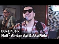 Naif - Air & Api dan Aku Rela [Medley] | BukaMusik