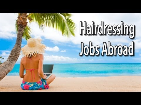 Hairdressing jobs abroad - How anyone can make money and live in a dream location!