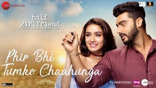 Phir Bhi Tumko Chaahunga | Half Girlfriend | Arjun K,Shraddha K | Arijit Singh | Mithoon | Manoj
