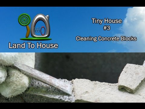Tiny House 3 - Cleaning Concrete Blocks
