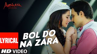 BOL DO NA ZARA Lyrical Video Song | AZHAR | Emraan Hashmi, Nargis Fakhri | Armaan Malik,Amaal Mallik