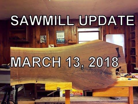 SAWMILL UPDATE MARCH 13, 2018