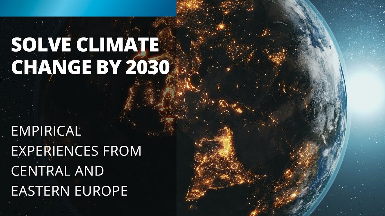 Solve Climate Change by 2030  Empirical Experiences from Central and Eastern Europe