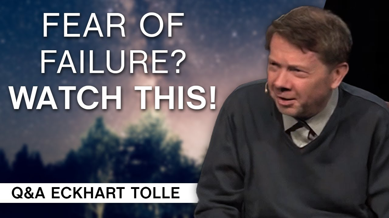 Help Me With My Fear of Failure | Q&A Eckhart Tolle