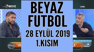 Beyaz Futbol 28 Eylül 2019 Kısım 1/5 - Beyaz TV