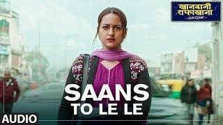 Saans Toh Le Le  Full Audio   Khandaani Shafakhana   Sonakshi Sinha   Badshah   Varun Sharma   Rico