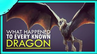 What happened to Every Known Dragon in Game of Thrones?