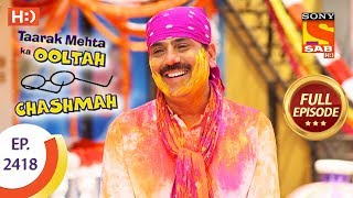 Taarak Mehta Ka Ooltah Chashmah - Ep 2418 - Full Episode - 7th March, 2018