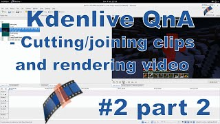 Download Kdenlive QnA #2, part 2 - Cut, crop, join clips, and render a video.