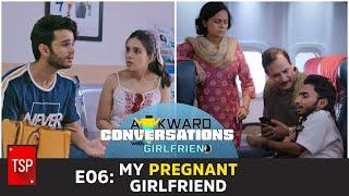 E06: My Pregnant Girlfriend | TSP's Awkward Conversations With Girlfriend | TSP Originals