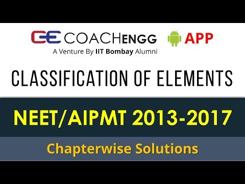 NEET Problems   Classification of Elements   2013 to 2017   Chapterwise Solutions by Rohit Dahiya