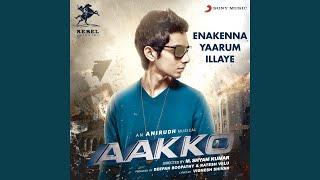 Enakenna Yaarum Illaye From Aakko