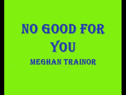 Meghan Trainor - No Good for You - Lyrics by 3patravell