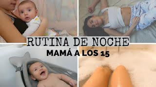 MAMÁ A LOS 15 Y BEBÉ/ RUTINA DE NOCHE