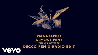 Wankelmut, Charlotte OC - Almost Mine (Decco Remix Radio Edit) ft. Charlotte OC