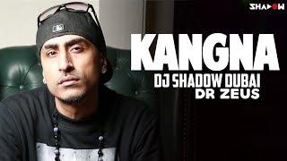 Kangna 2017 Remix | DJ Shadow Dubai | Dr Zeus | Full Video