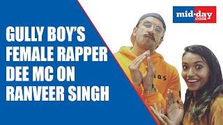 Gully Boy's female rapper Dee MC on working with Ranveer Singh| Alia Bhatt| Zoya Akhtar