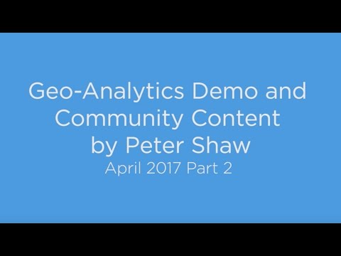 Geo-Analytics Demo and Community Content by Peter Shaw - April 2017 Part 2