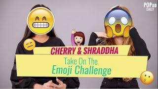 Cherry & Shraddha Take On The Emoji Challenge - POPxo