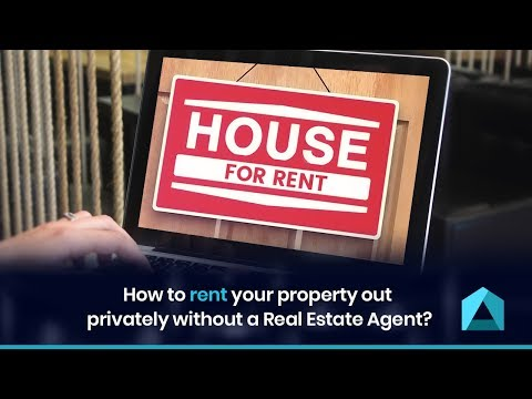 How to rent your property out privately without a Real Estate Agent?