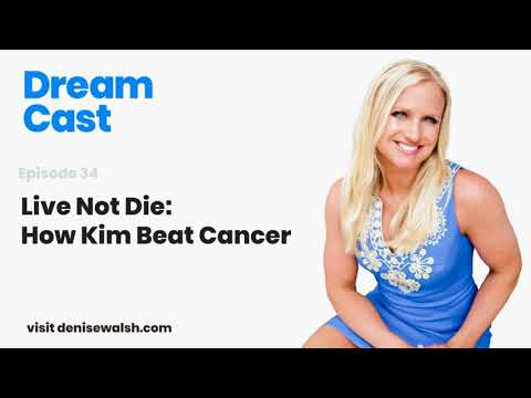 Dream Cast Episode 34 – Live Not Die: How Kim Beat Cancer