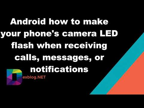 Android how to make your phone's camera LED flash when receiving calls, messages, or notifications