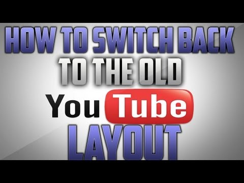 How to Switch Back To The Old Youtube Layout 2013!