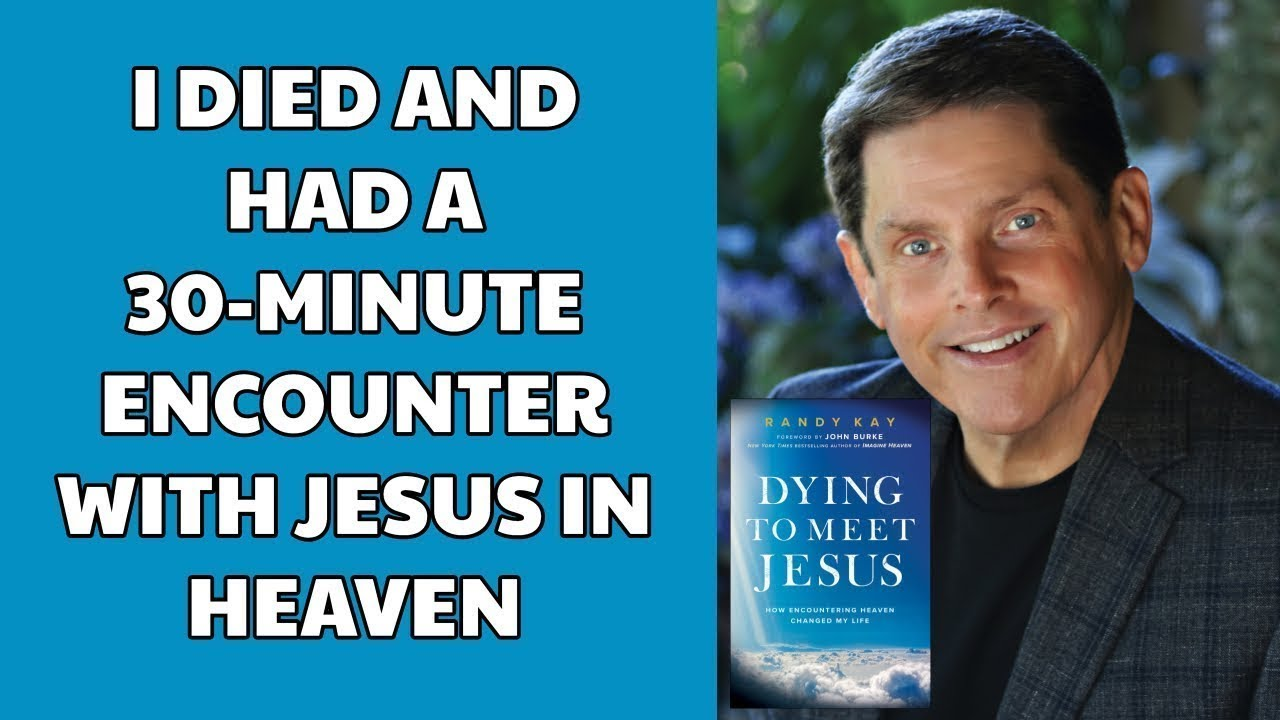 Randy Kay Died and Experienced Jesus in Heaven