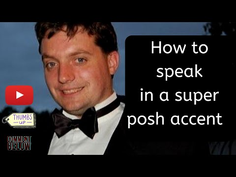How to speak in a super posh accent