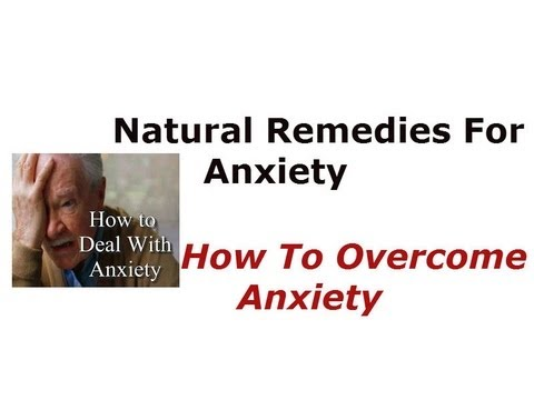 Natural Remedies For Anxiety - How To Overcome Anxiety