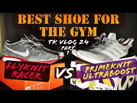 BEST GYM SHOES 2017 | WHAT'S TOP FLYKNIT RACER vs PRIMEKNIT ULTRA BOOST?? Ty Kix 24 part 1