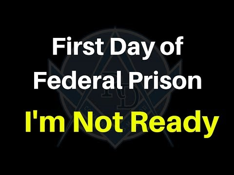 Federal Prison - The First Day.