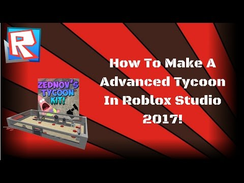 How To Make An Advanced Tycoon In Roblox Studio 2017!