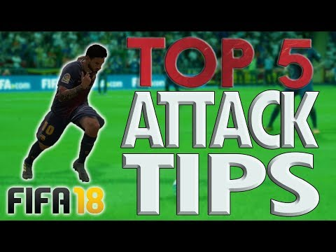 TOP 5 BEST ATTACKING TIPS FOR FIFA 18!! - The Key To Attacking and Build-Up Play