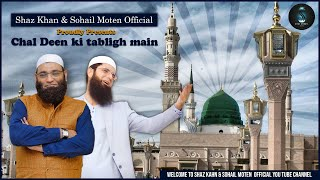 Chal Deen Ki Tabligh Main | Shaz khan & Sohail Moten