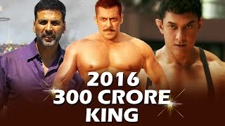 300 CRORE KING OF 2016 - Salman Khan, Aamir Khan, Akshay Kumar