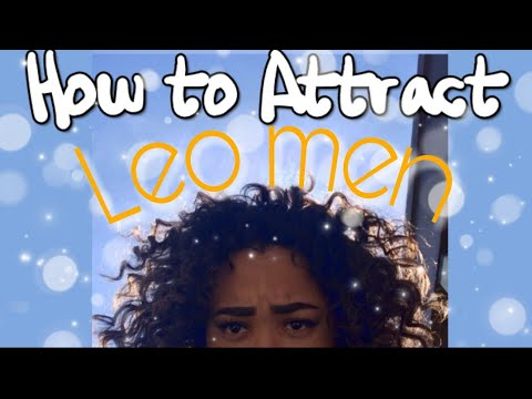 HOW TO GET A LEO MAN TO LIKE YOU