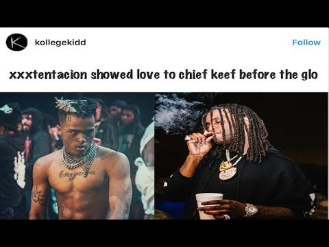 XXXTentacion Supported Chief Keef Before The Glo