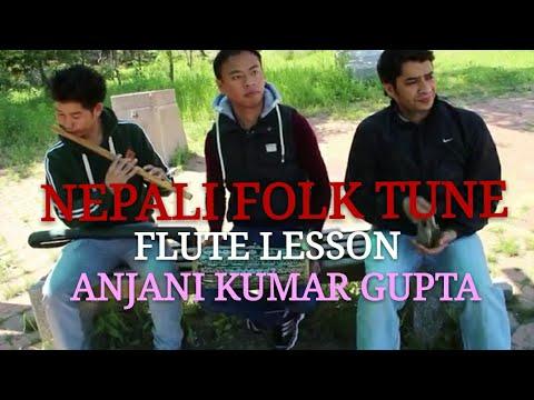 Nepali Folk Tune, Pahadi Tune,Yo Daju Ko Mirmire Aankha, Complete Flute Lesson Anjani Kumar Gupta