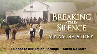 Breaking the Silence VI |  Our Amish Heritage: Silent No More | Lester Graber | Paul Veraguth